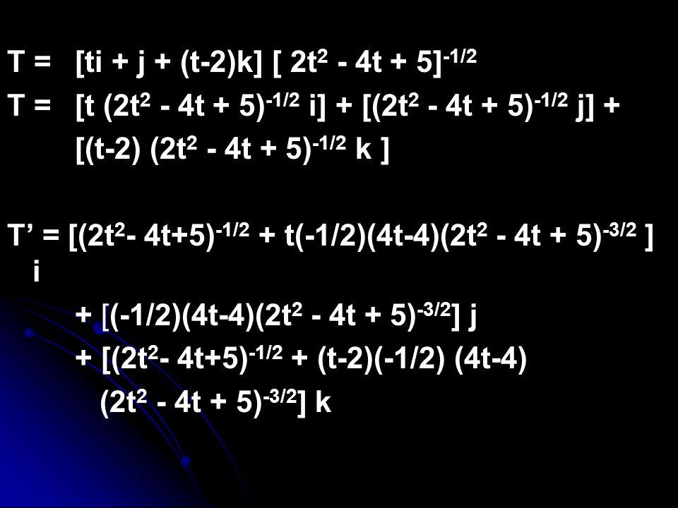 T = [ti + j + (t-2)k] [ 2t2 - 4t + 5]-1/2